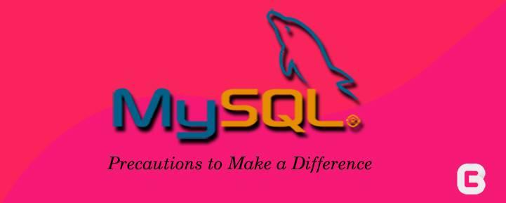 MySQL Precautions to Make a Difference