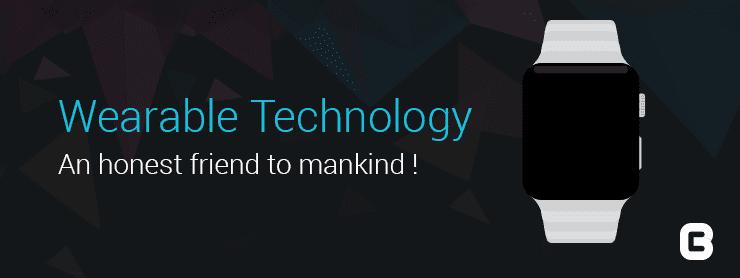 Wearable Technology An Honest Friend to Mankind