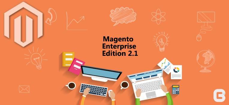Magento Enterprise Edition 2.1 The next-generation ecommerce platform