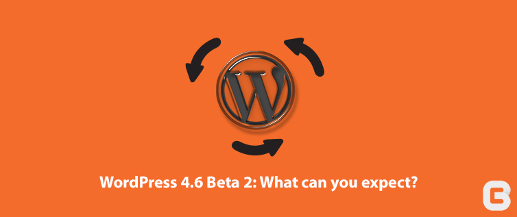 WordPress 4.6 Beta 2 what can you expect