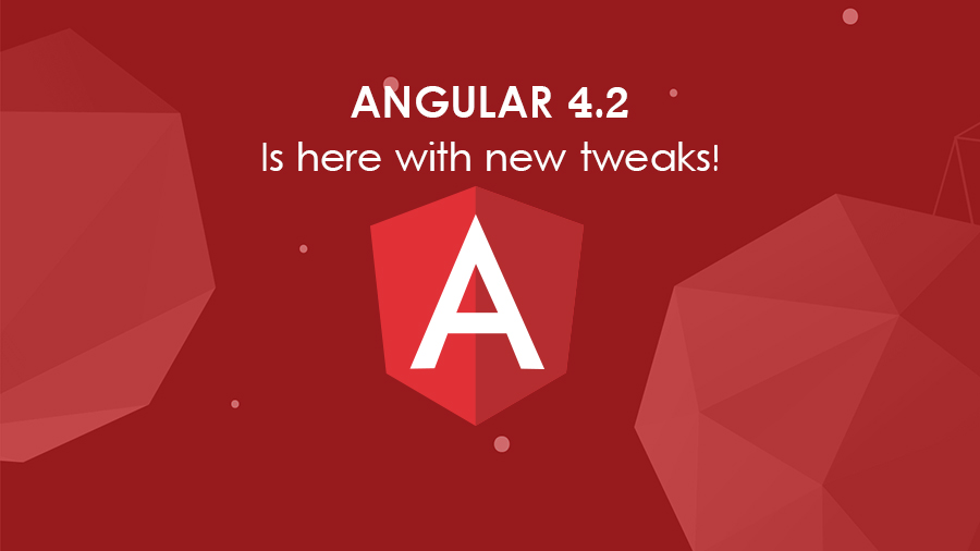 Angular 4.2 is here with new tweaks!