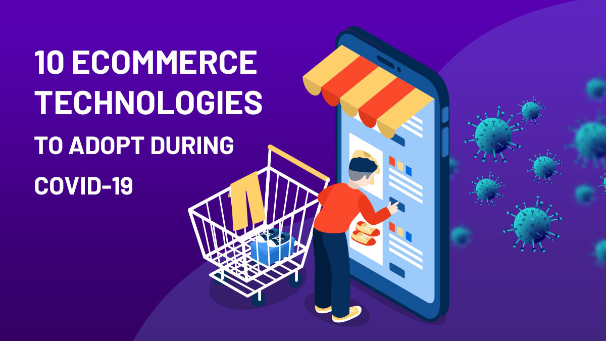Top 10 ecommerce technologies you must adopt during COVID-19