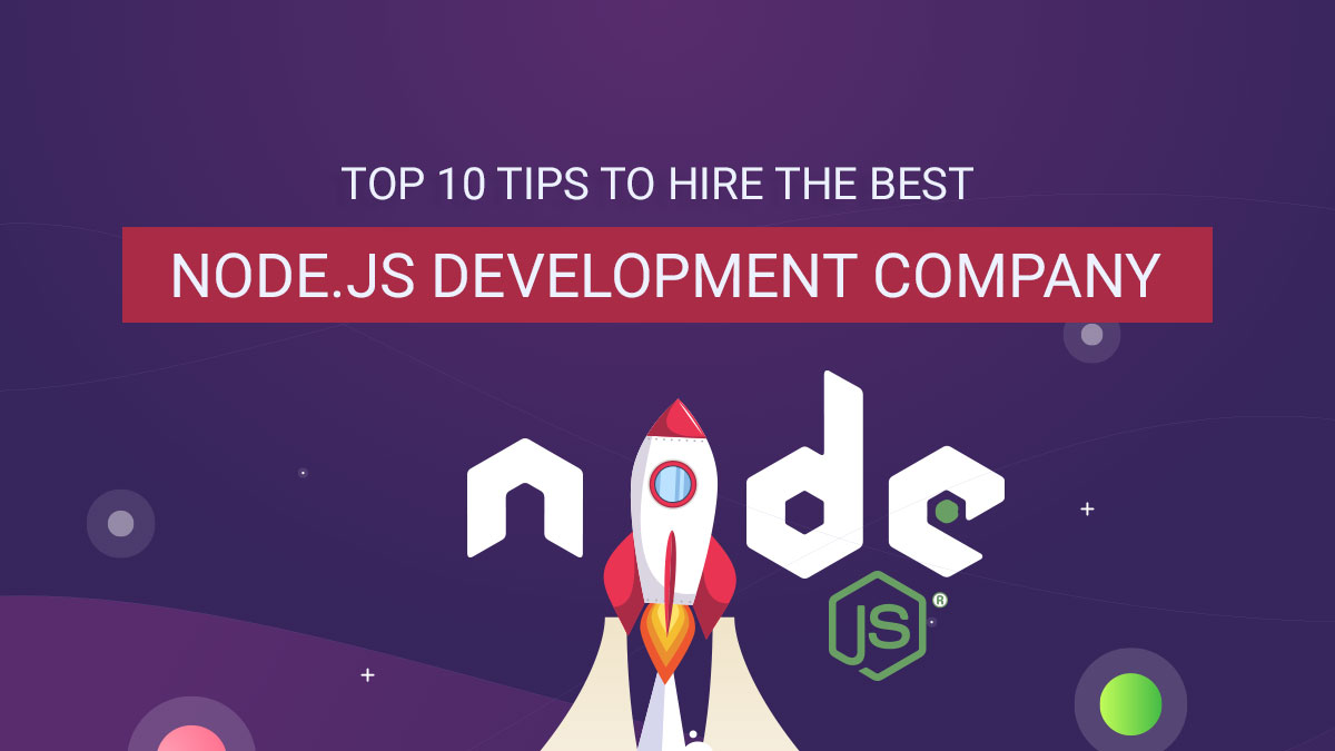 Top 10 tips to hire a well-versed Node.js development company