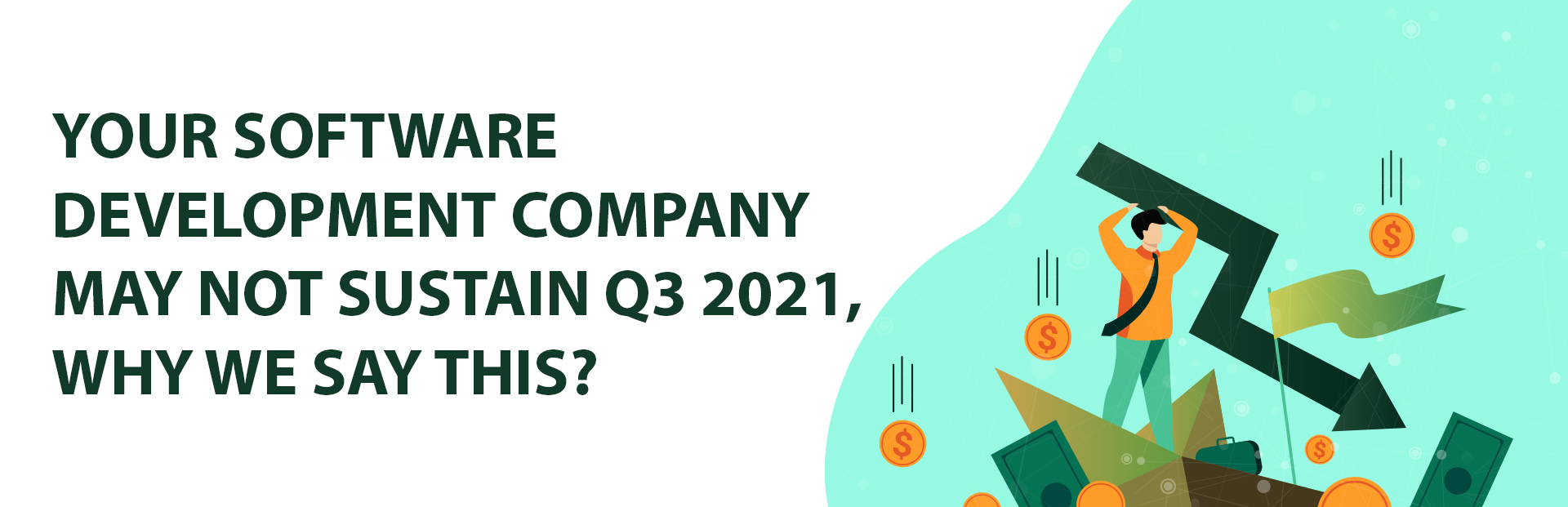 Your software development company may not sustain Q3 2021, why we say this?
