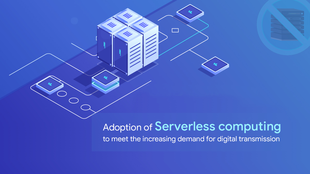 Adoption of Serverless computing to meet the increasing demand for digital transmission