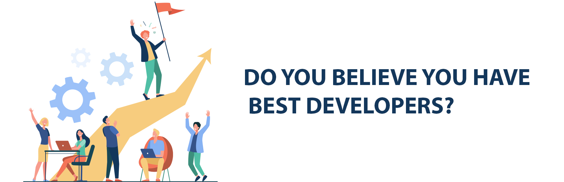 If you believe your developers are the best, you are making a mistake. Learn why?