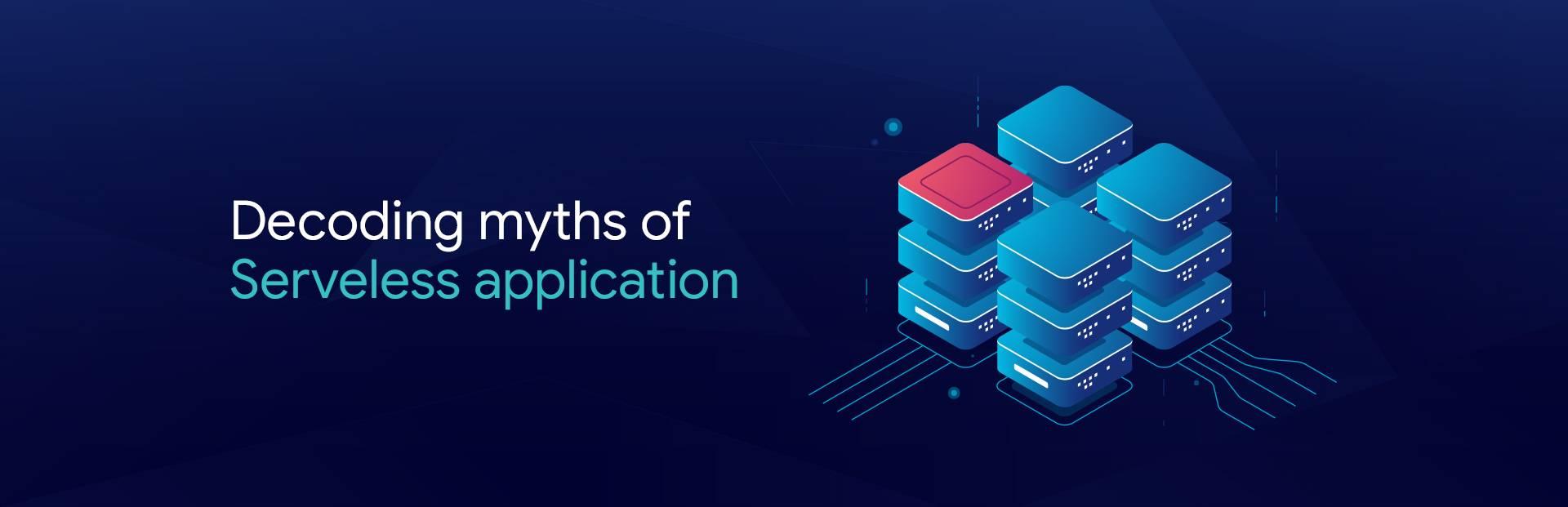 Decoding Myths of Serverless application
