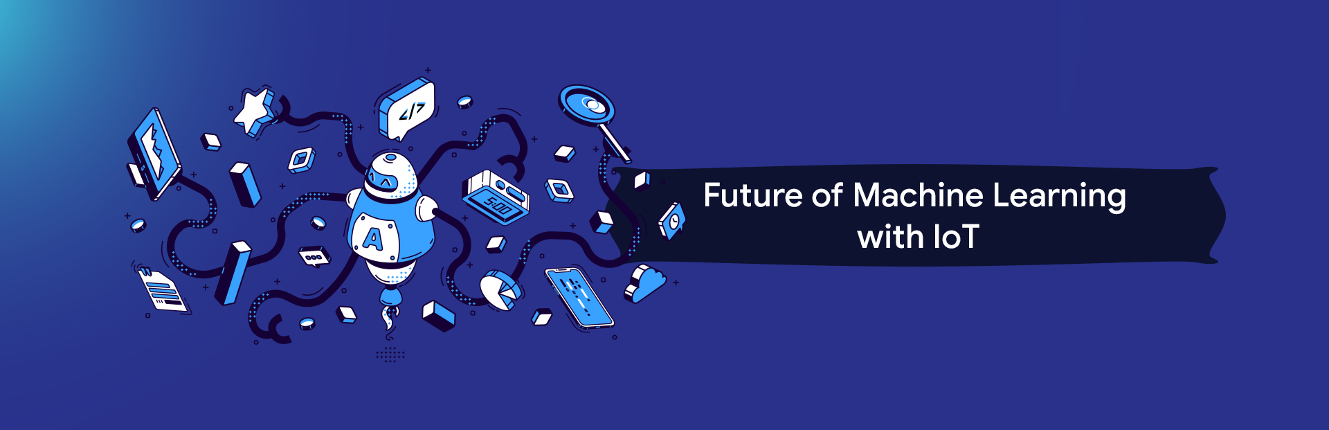 Explore the future of Machine Learning with IoT to achieve business success