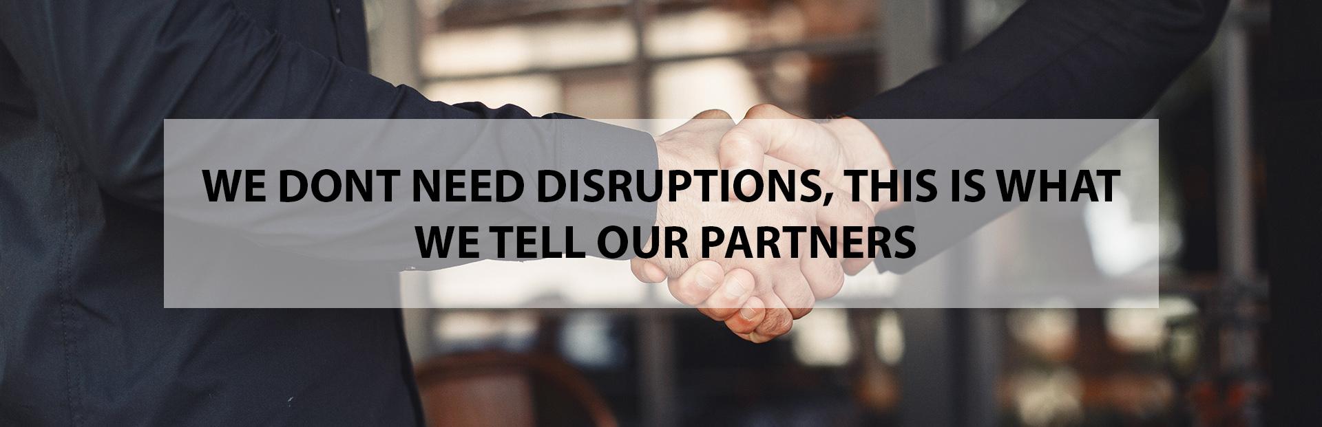 We don't need disruptions, this is what we tell our partners